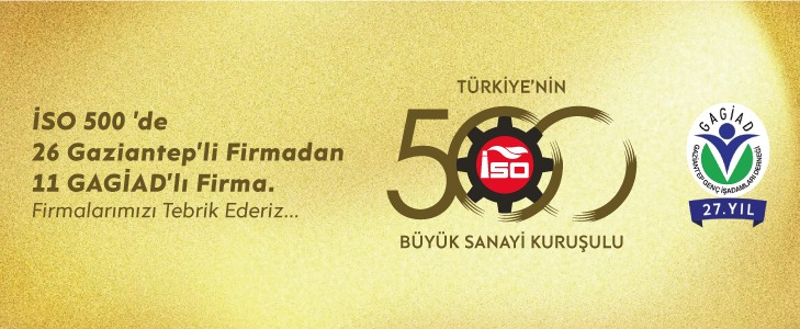 İSO 500' DE 26 GAZİANTEP'Lİ FİRMADAN 11 GAGİAD'LI FİRMA